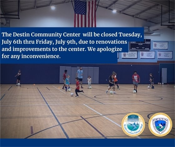 Destin Community Center closed July 6th thru July 9th for renovations and improvements.