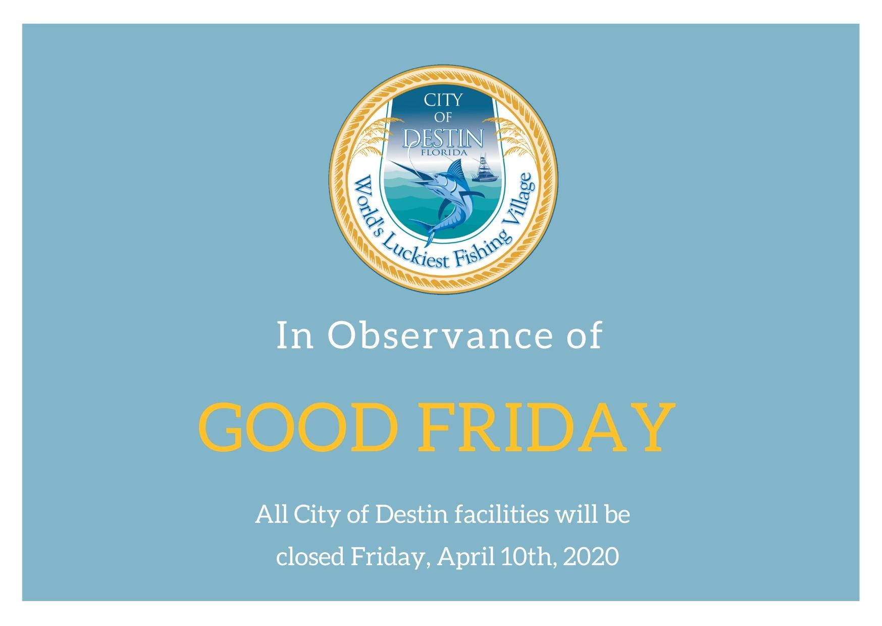 A picture of the City of Destin Logo with information about Good Friday and city facility closures.